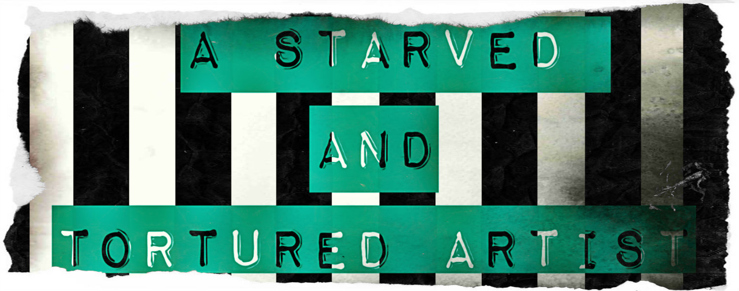 A Starved and Tortured Artist