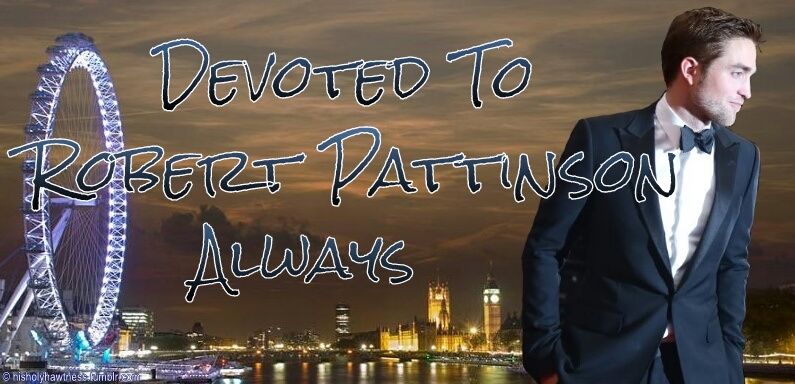 Devoted to Robert Pattinson Always