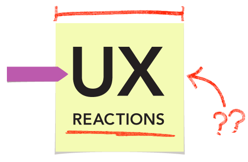 UX REACTIONS