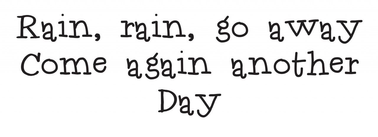 Lyric rain rain go away lyrics : tumblr_static_rain_rain_go_away_02__19533.1360859401.1280.1280.jpg