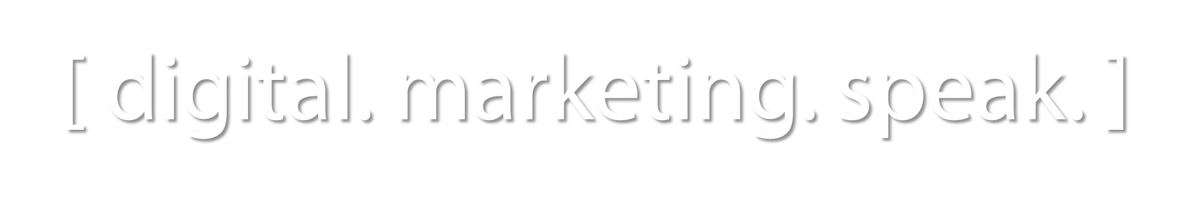 [ digital. marketing. speak. ]