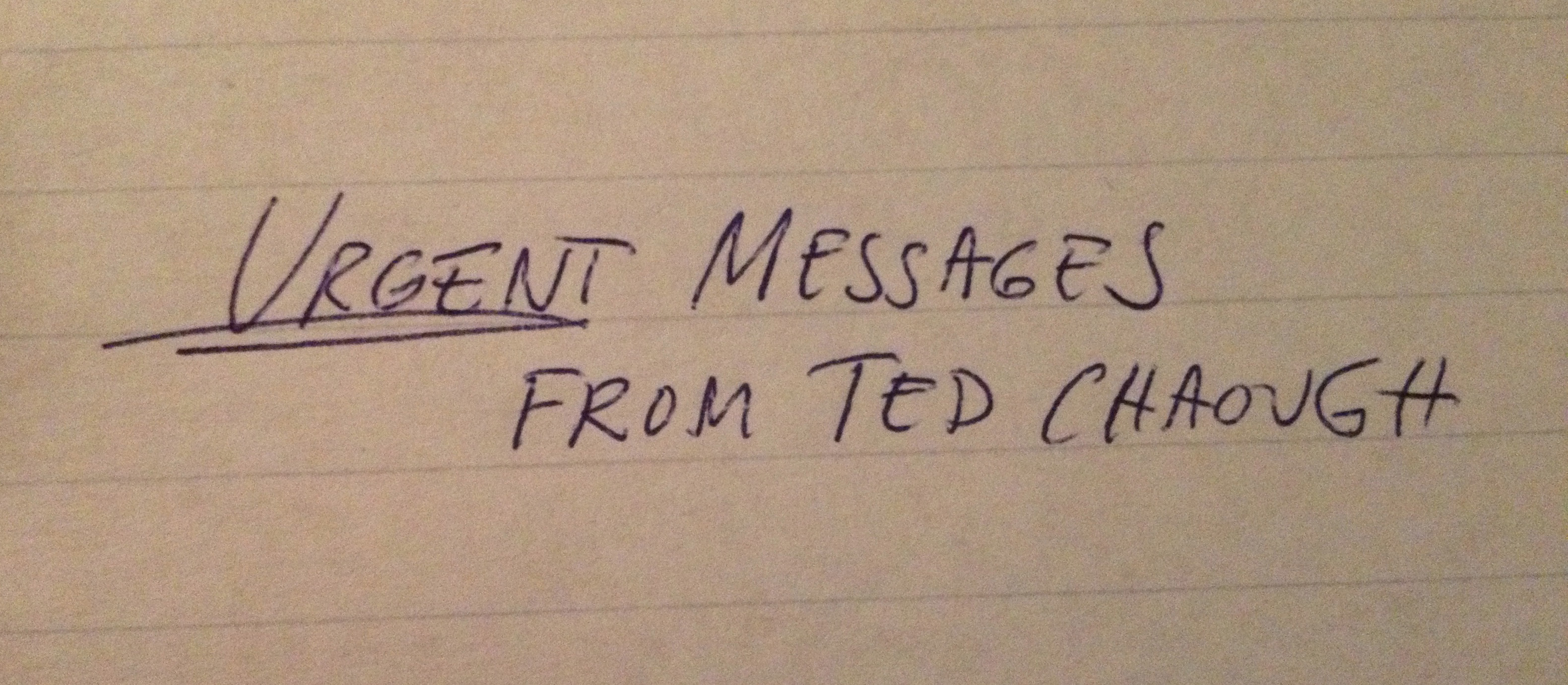 Urgent Messages From Ted Chaough