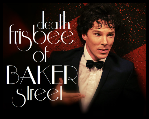 DEATH FRISBEE OF BAKER STREET
