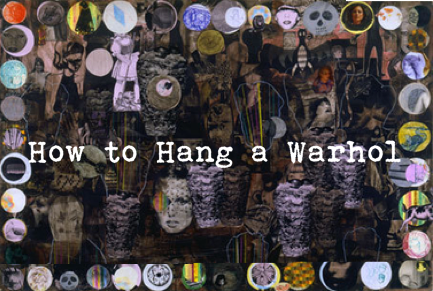 How To Hang A Warhol