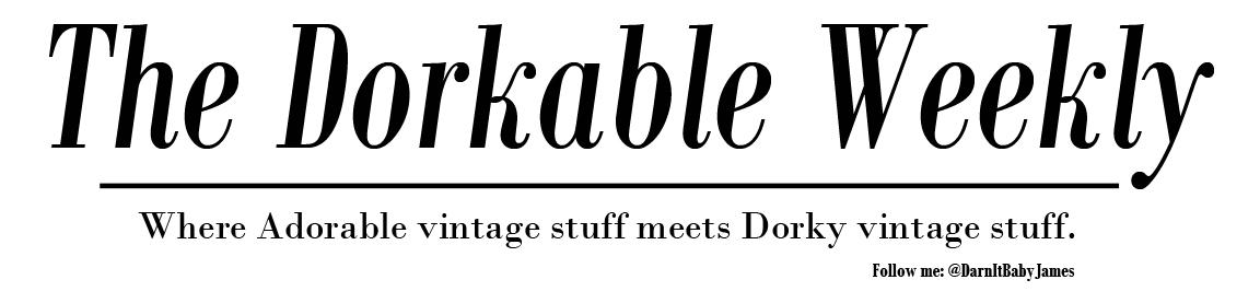The Dorkable Weekly