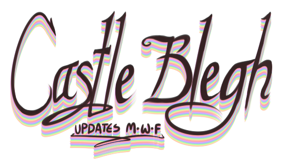Castle Blegh! - Updates M-W-F!