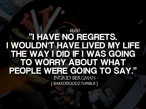 Quotes About Regret Love Tumblr : No Regrets Quotes Tumblr Intimidation is everything
