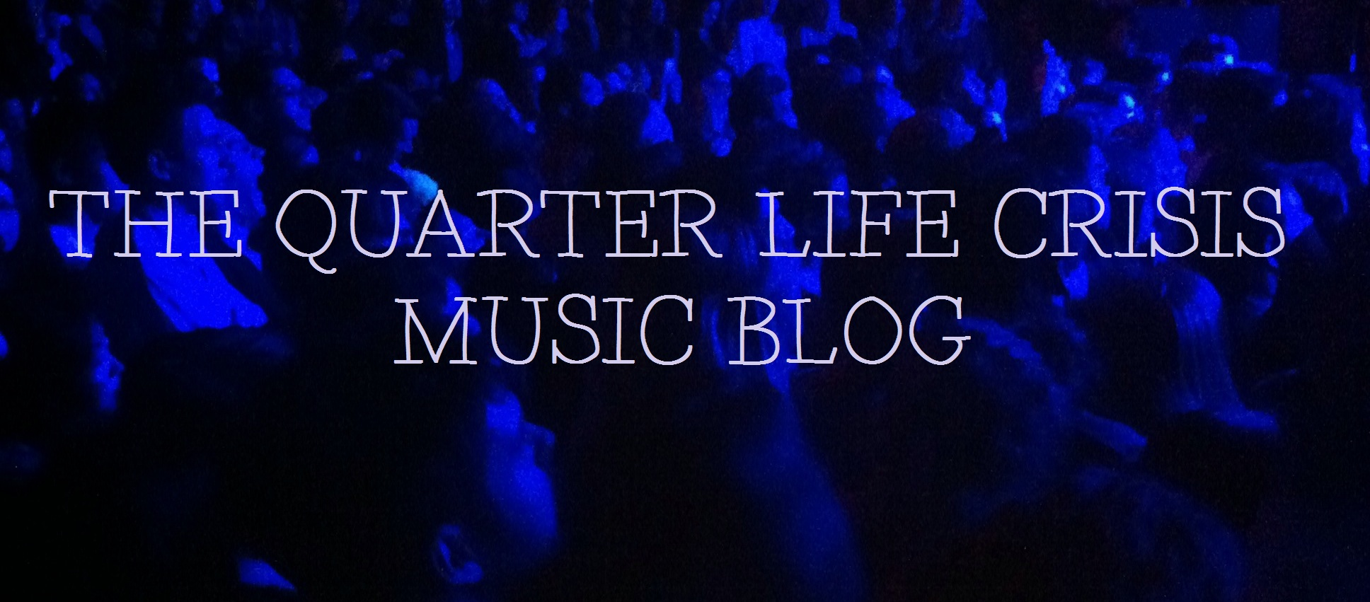 The Quarter Life Crisis Music Blog
