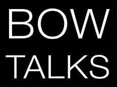 BOW TALKS