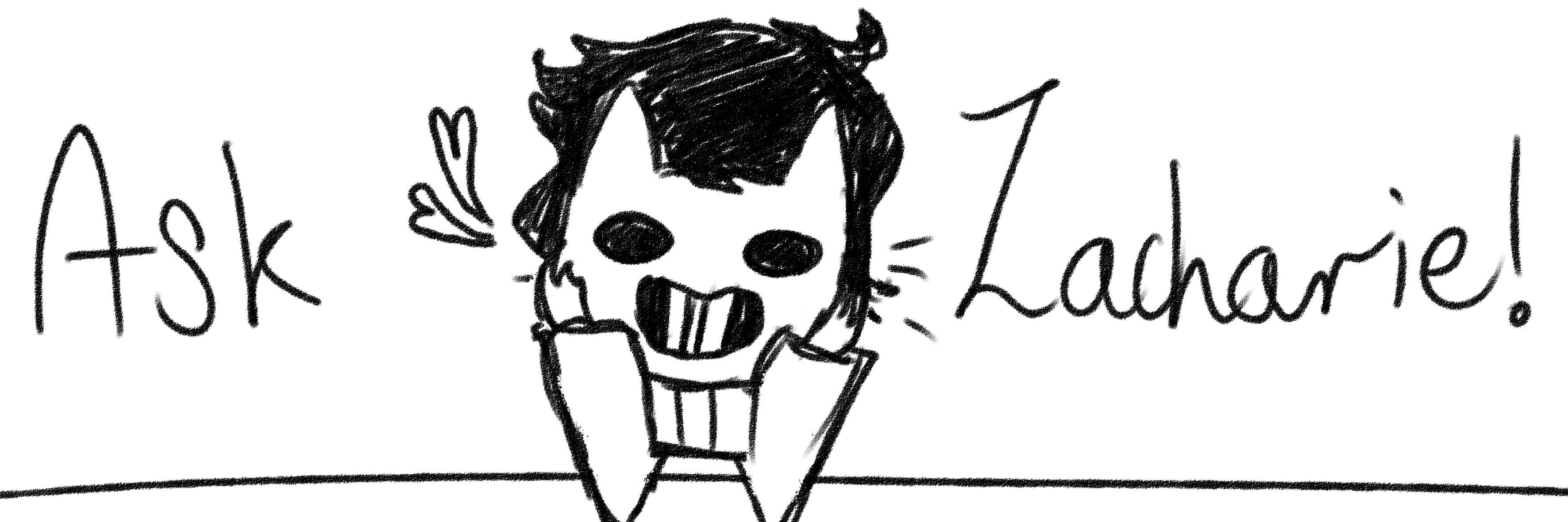 Ask Zacharie!