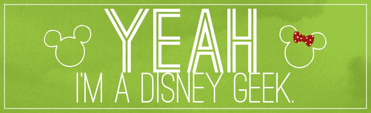 Yeah, I'm a Disney Geek.