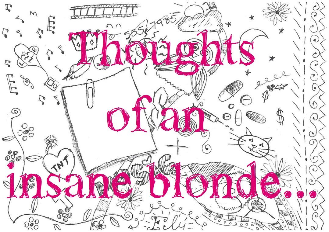 Thoughts of an insane blonde...