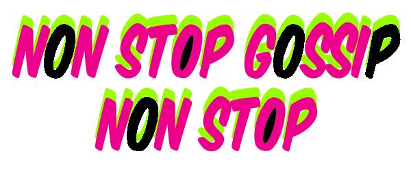 Non Stop Gossip Non Stop