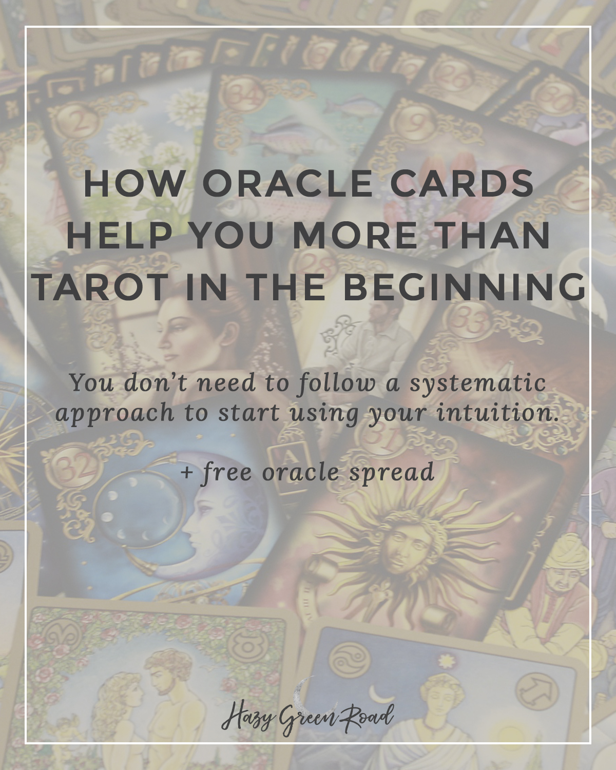 You don't need to use a systematic approach to start using your intuition. Starting with oracle cards can help in several ways.