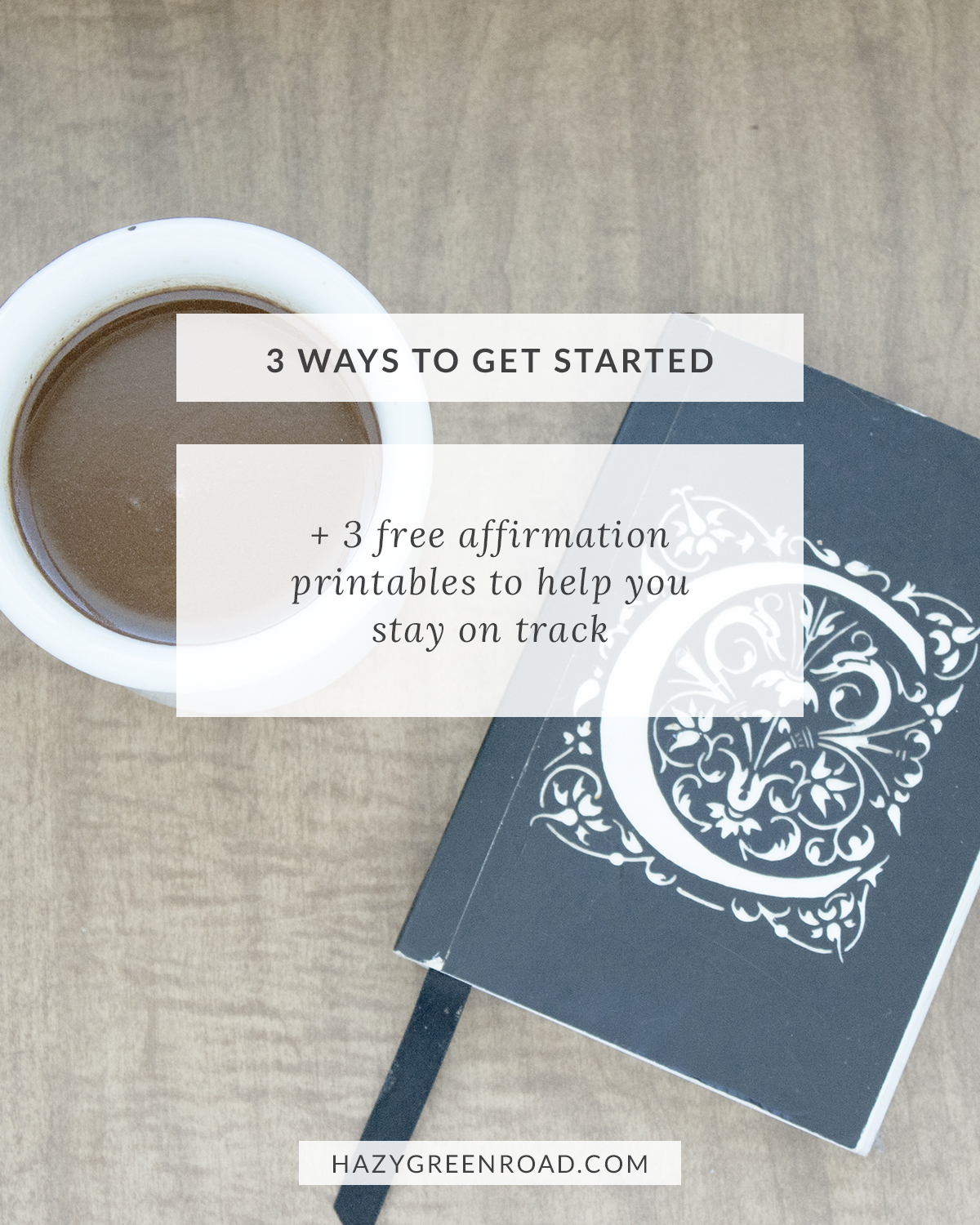 3 Ways to Get Started + 3 Free Affirmation Printables - Hazy Green Road