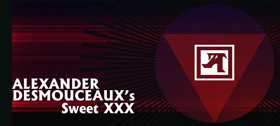 Alexander Desmouceaux's Sweet XXX