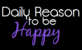 Daily Reason To Be Happy