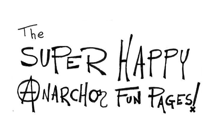 The Super-Happy Anarcho Fun Pages