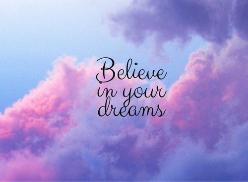 Quotes About Not Believing In Love Tumblr : Believe in your dreams