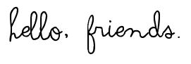 Hello, friends.