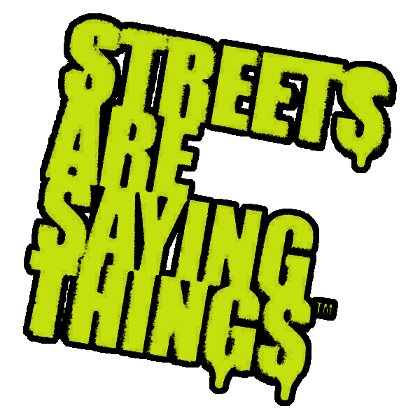 STREETS ARE SAYING THINGS™