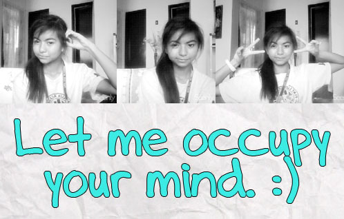 Let me occupy your mind. ♥