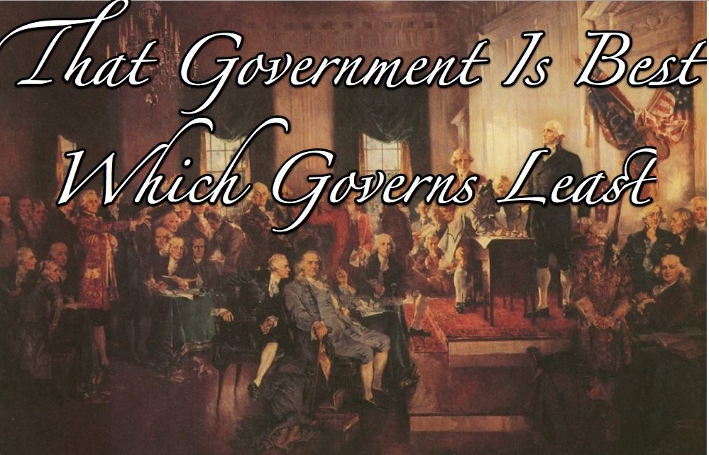 That Government Is Best Which Governs Least