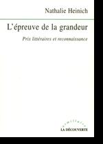 L'épreuve de la grandeur : prix littéraires et reconnaissance