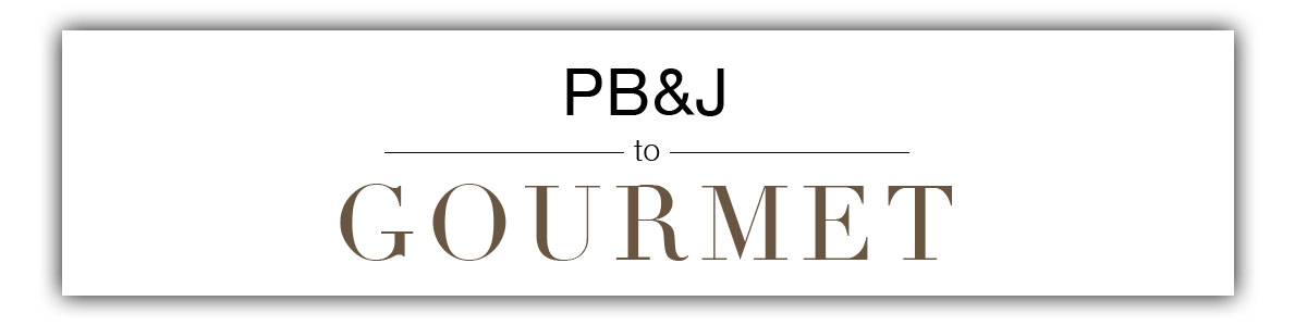 PB&J to Gourmet
