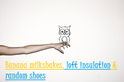 Banana milkshakes, loft insulation & random shoes