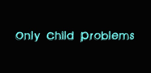 Funny Only Child Quotes