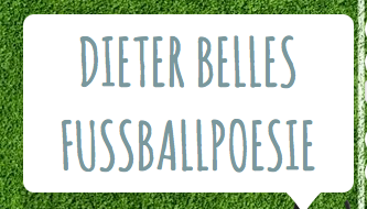 Dieter Belles Fußballpoesie