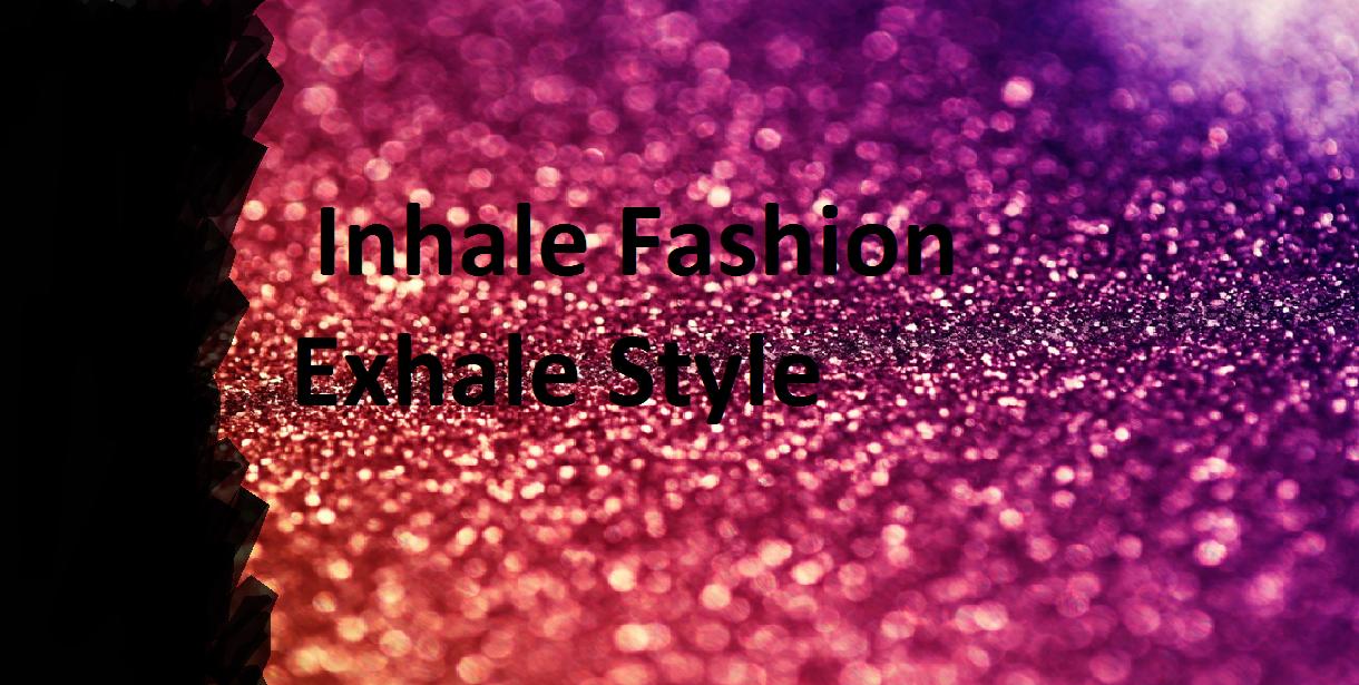 Inhale Fshion Exhale Style