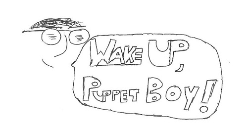 Wake up, Puppet Boy!