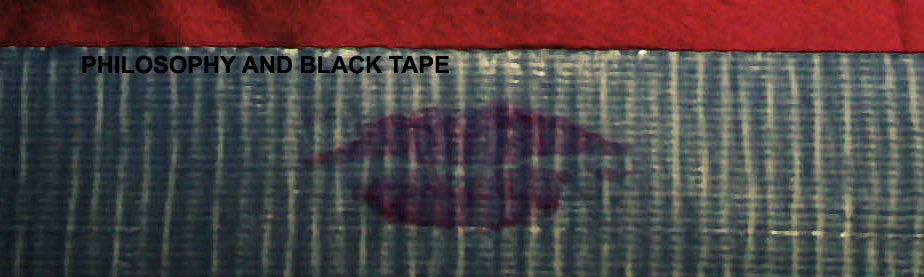 PHILOSOPHY AND BLACK TAPE