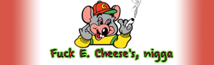 Fuck E. Cheese, Nigg