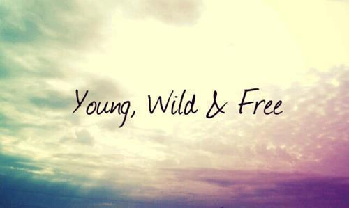 Young Wild And Free Quotes Tumblr