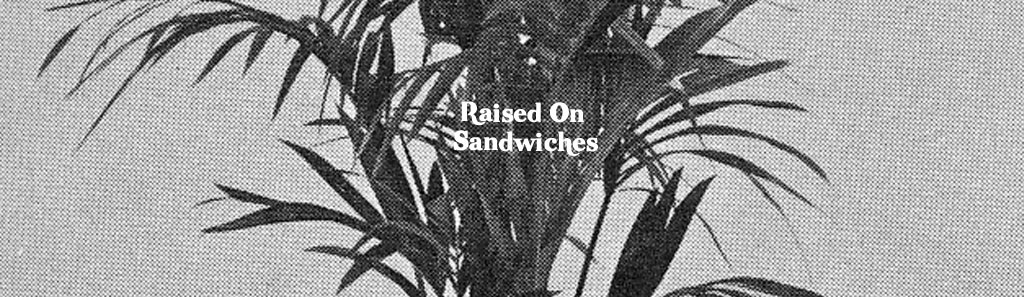Raised On Sandwiches