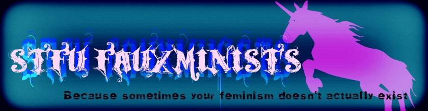 STFU Fauxminists!