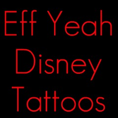 Eff Yeah Disney Tattoos!