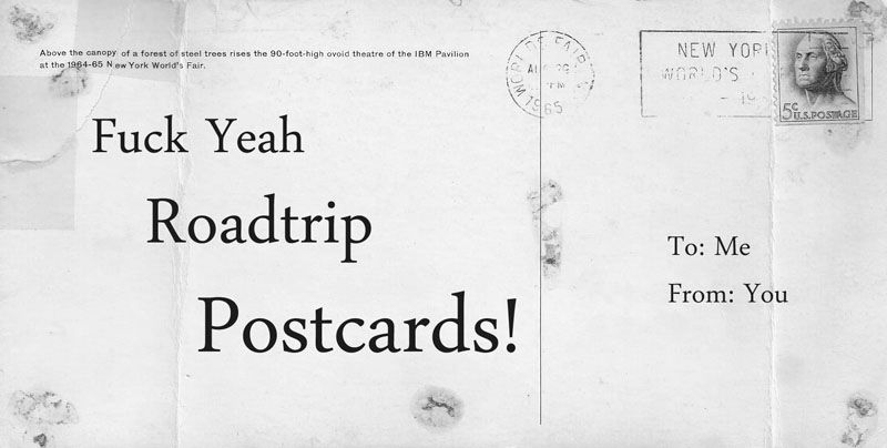 Fuck Yeah Roadtrip Postcards!