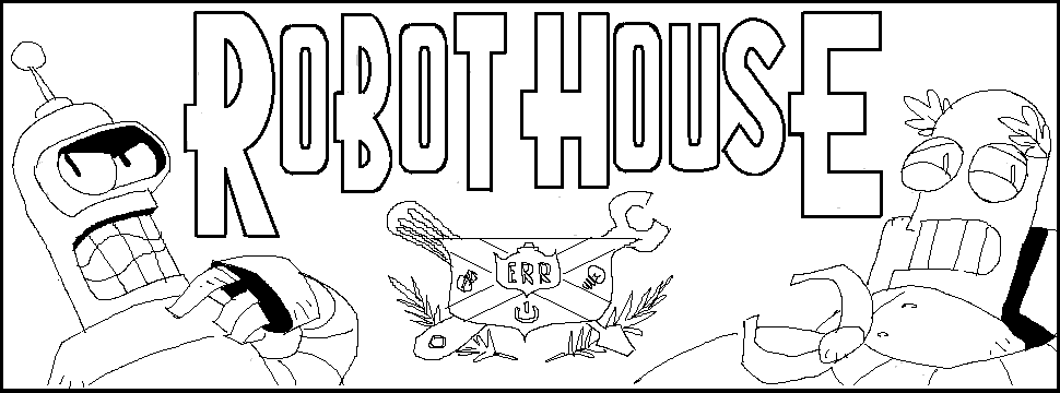 ROBOT HOUSE!!!!
