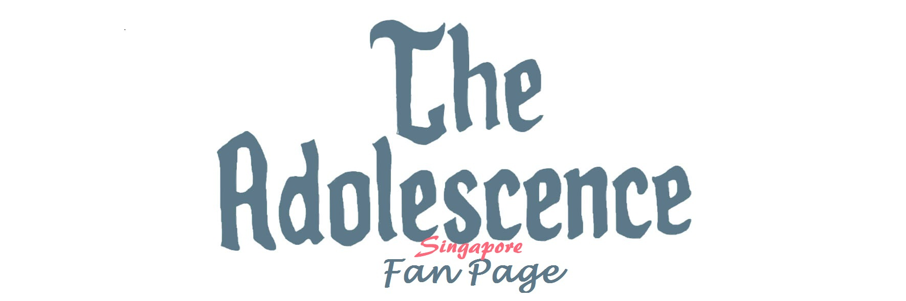 the Adolescence Fan Page (Singapore)
