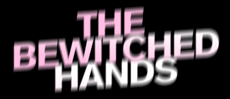 THE BEWITCHED HANDS