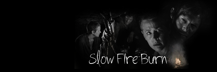 ~ Slow Fire Burn ~