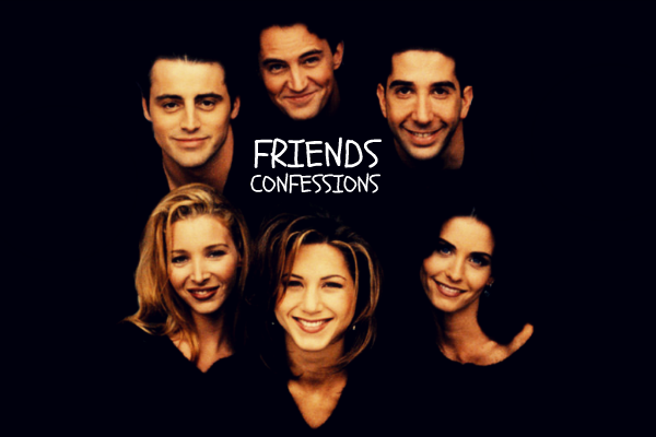 Friends Confessions