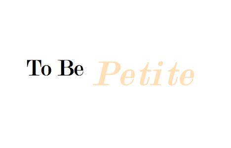 To Be Petite