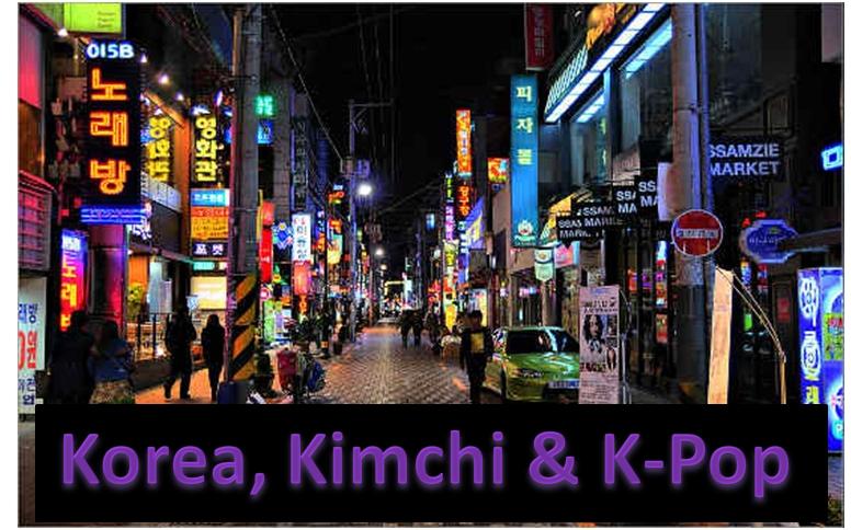 Korea, Kimchi & K-Pop.