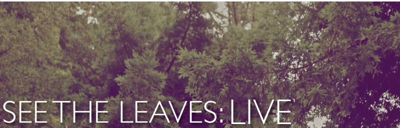 See The Leaves LIVE