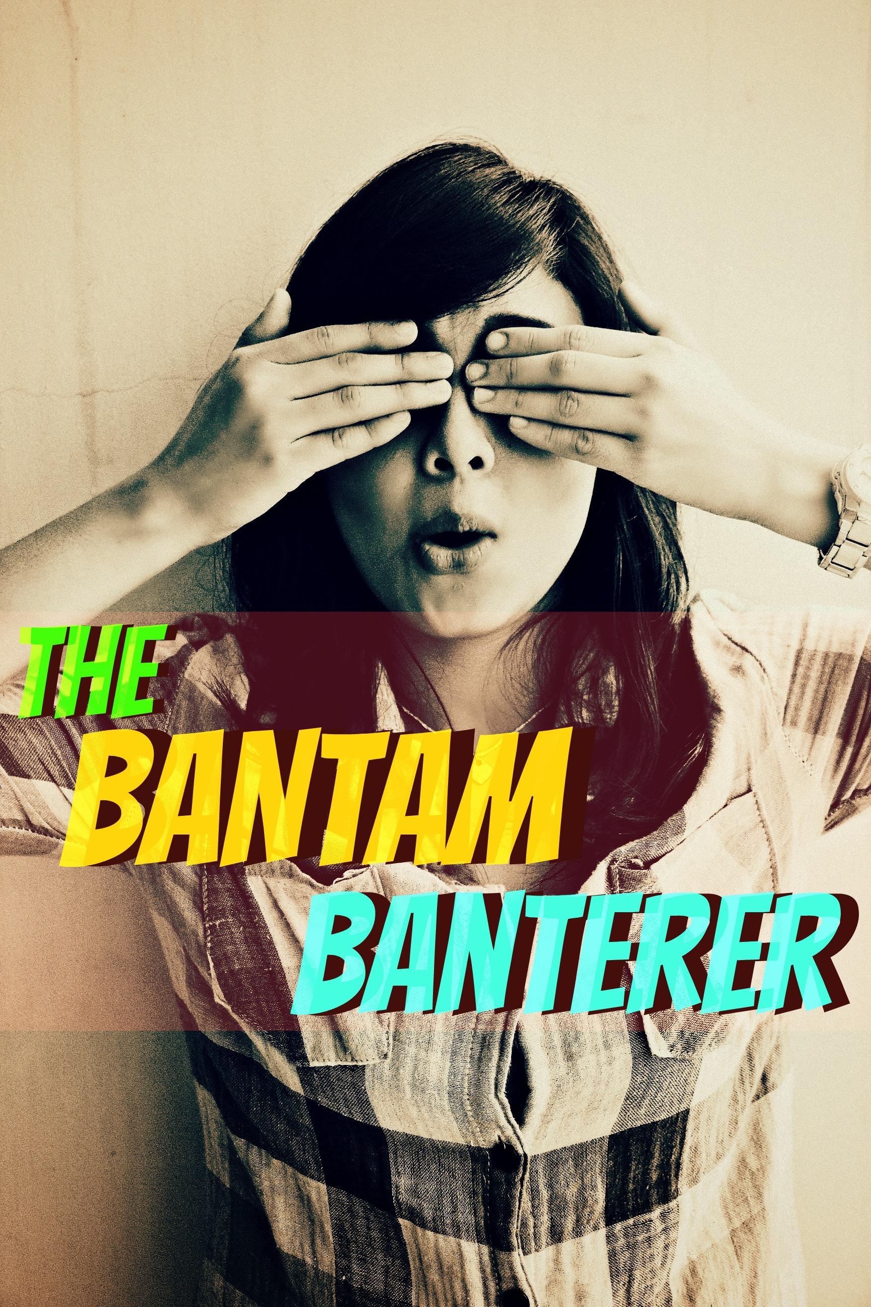 The Bantam Banterer